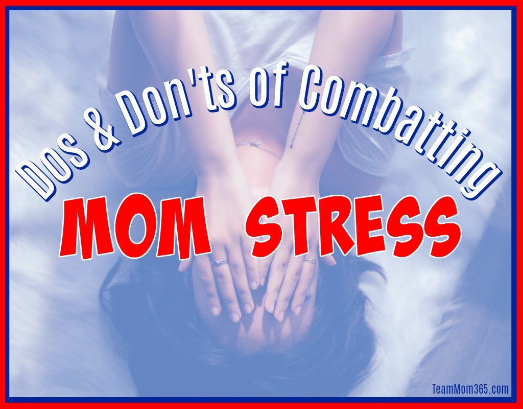 Dos and Don'ts of Combating Mom Stress