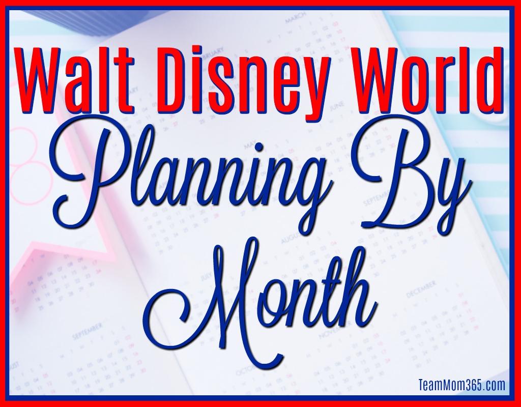 Walt Disney World Planning by Month - Team Mom 365