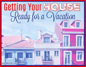 Getting Your House Ready for a Vacation