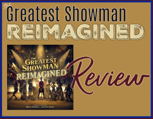 The Greatest Showman Reimagined Review