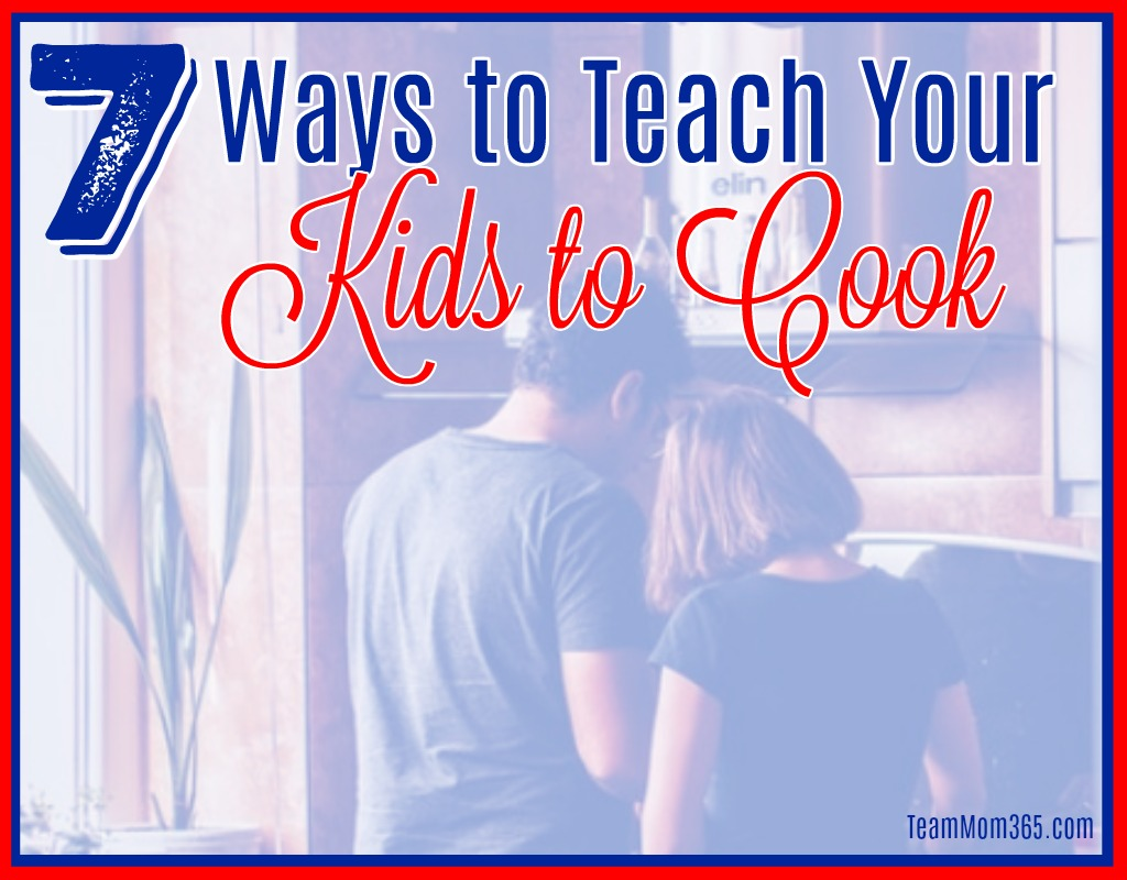 7 Ways to Teach Your Kids to Cook